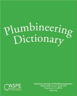 ASPE Plumbineering Dictionary 2010 Edition