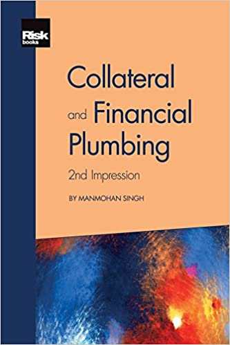 Collateral and Financial Plumbing 2nd Edition by Manmohan Singh