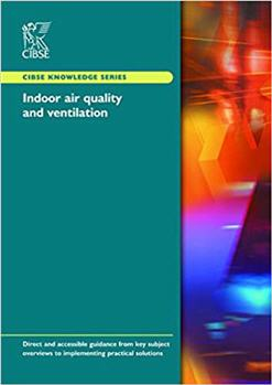 Indoor Air Quality and Ventilation KS17 by CIBSE