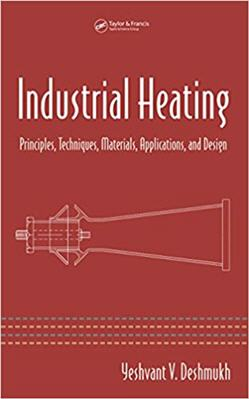 Industrial Heating Principles Techniques Materials Applications and Design