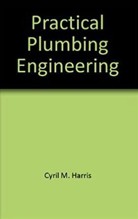 Practical Plumbing Engineering by Cyril Harris