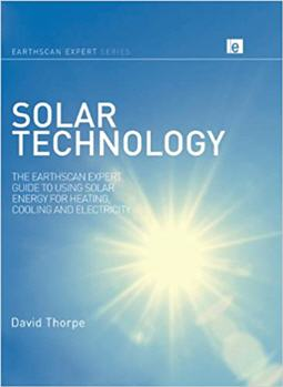 Solar Technology The Earthscan Expert Guide to Using Solar Energy