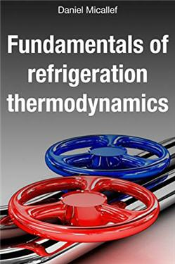 Fundamentals Of Refrigeration Thermodynamics by Daniel Micallef